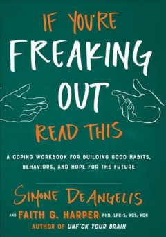 If you're freaking out, read this : a coping workbook for building good habits, behaviors, and hope for the future