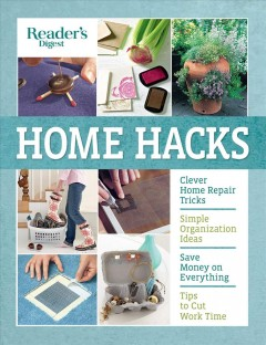 Home Hacks : Cleaning, Storage & Organizing, Decorating, Gardening, Entertaining, Clothing Care, Food & Cooking, Health & Safety, Appliances & Gadgets, Easy Repair