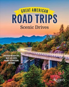 Great American Road Trips Scenic Drives : Hit the Road and Explore Our Nation's Beautiful Scenic Byways