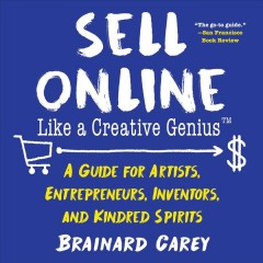 Sell online like a creative genius : a guide for artists, entrepreneurs, inventors, and kindred spirits / Brainard Carey.