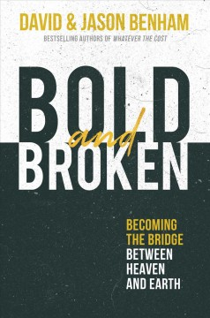 Bold and Broken : Becoming the Bridge Between Heaven and Earth