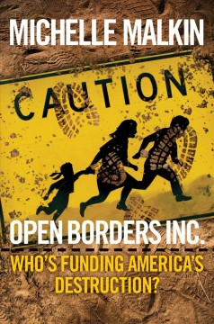 Open borders inc. Who's Funding America's Destruction? / Michelle Malkin
