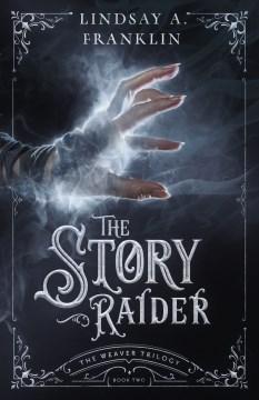 The story raider / Lindsay A. Franklin