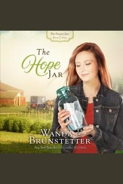 The hope jar [electronic resource] / Wanda E. Brunstetter.