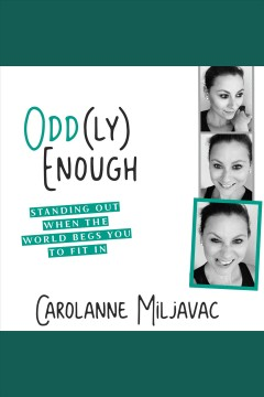 Odd(ly) enough : standing out when the world begs you to fit in [electronic resource] / Carolanne Miljavac.
