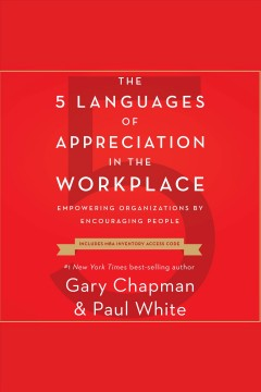 The 5 languages of appreciation in the workplace : [empowering organizations by encouraging people] [electronic resource] / Gary D. Chapman, Paul E. White.