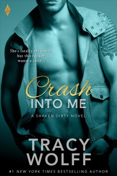 Crash into me A Shaken Dirty Novel / Tracy Wolff