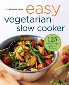 Easy Vegetarian Slow Cooker Cookbook : 125 Fix-and-Forget Vegetarian Recipes