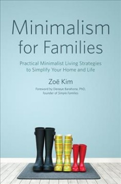 Minimalism for families : practical minimalist living strategies to simplfy your home and life