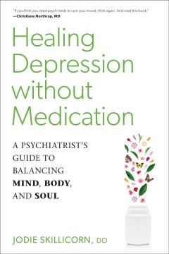 Healing Depression Without Medication : A Psychiatrist's Guide to Balancing Mind, Body, and Soul