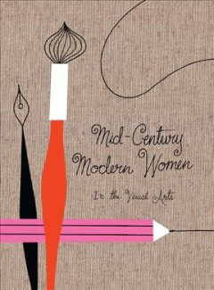 Mid-century modern women in the visual arts / illustrated by Ellen Surrey ; edited by Gloria Fowler