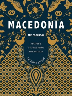 Macedonia : The Cookbook - Recipes and Stories from the Balkans