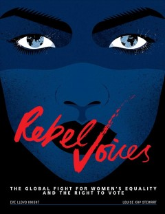 Rebel voices : the global fight for women's equality and the right to vote