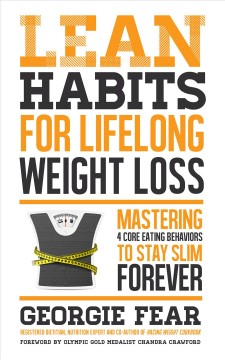 Lean habits for lifelong weight loss : mastering 4 core eating behaviors to stay slim forever / Georgie Fear.