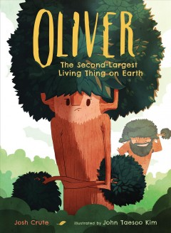 Oliver : the second-largest living thing on Earth / Josh Crute ; illustrated by John Taesoo Kim.