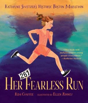 Her fearless run : Kathrine Switzer's historic Boston Marathon
