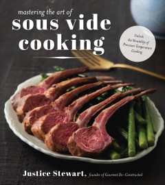 Mastering the Art of Sous Vide : Unlock the Versatility of Precision Temperature Cooking