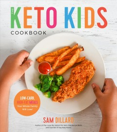 The keto kids cookbook : low-carb, high-fat meals your whole family will love! / Sam Dillard.