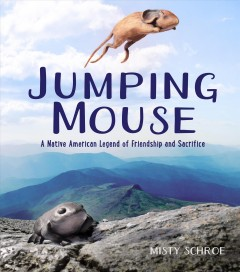 Jumping Mouse : A Native American Legend of Friendship and Sacrifice