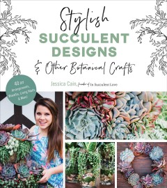Stylish Succulent Designs : And Other Botanical Crafts