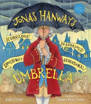 Jonas Hanway's scurrilous, scandalous, shockingly sensational umbrella / Josh Crute ; illustrated by Eileen Ryan Ewen.
