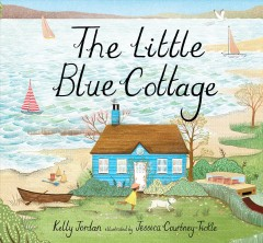 The little blue cottage / Kelly Jordan ; illustrated by Jessica Courtney-Tickle.