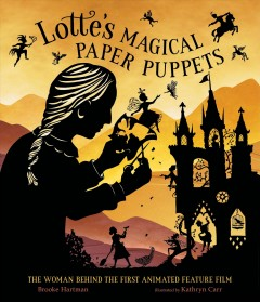 Lotte's magical paper puppets : the woman behind the first animated feature film / Brooke Hartman ; illustrated by Kathryn Carr.