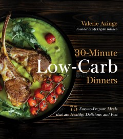 30-minute low-carb dinners : 75 easy-to-prepare meals that are healthy, delicious and fast / Valerie Azinge.