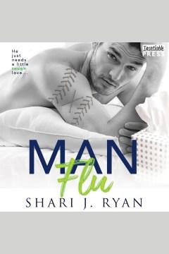 Man flu : a man cave standalone [electronic resource] / Shari J. Ryan ; [edited by] Lisa Brown.