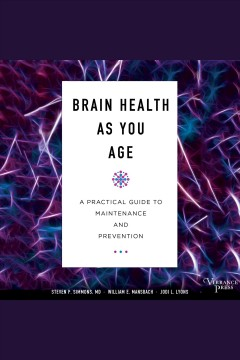 Brain health as you age : a practical guide to maintenance and prevention [electronic resource] / Steven P. Simmons, MD, William E. Mansbach, Jodi L. Lyons.