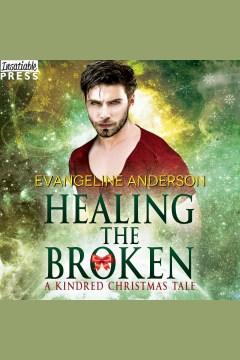 Healing the broken [electronic resource] / Evangeline Anderson.