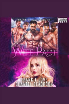 The Wife Pact: Emerson : Six Men of Alaska Series, Book 5 [electronic resource] / Frankie Love.