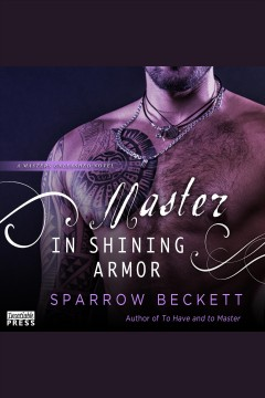 Master in shining armor : Masters Unleashed Series, Book 4 [electronic resource] / Sparrow Beckett.