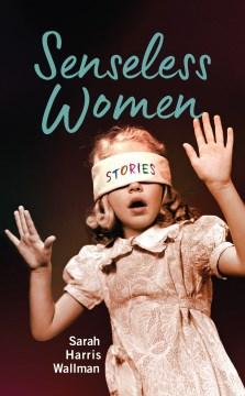 Senseless women : stories