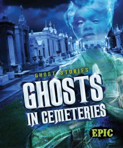 Ghosts in cemeteries / by Lisa Owings.