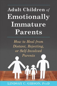 Adult children of emotionally immature parents : how to heal if your parents couldn't meet your emotional needs Lindsay C. Gibson.