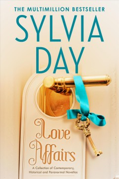 Love affairs : a collection of contemporary, historical and paranormal novellas Sylvia Day.