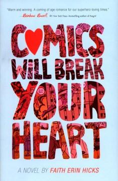 Comics will break your heart / a novel by Faith Erin Hicks.