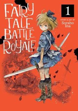 Fairy tale battle royale. 1 / story & art by Soraho Ina ; translation, Molly Rabbitt ; adaptation, Cae Hawksmoor ; lettering and retouch, Alexandra Gunawan.