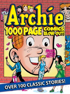 Archie 1,000 page comics blow-out! : over 100 classic stories! digest editor : Carlos Antunes.