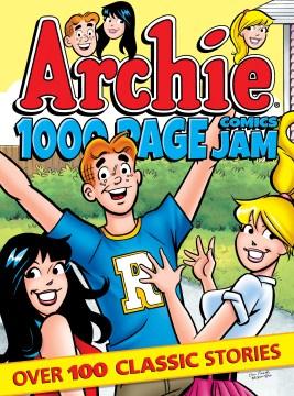 Archie 1,000-page comics jam : over 100 classic stories Archie Superstars.