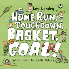 Home Run, Touchdown, Basket, Goal! : Sports Poems for Little Athletes