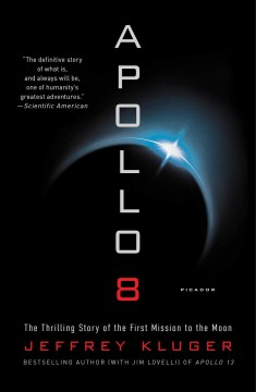 Apollo 8 the thrilling story of the first mission to the Moon / Jeffrey Kluger.