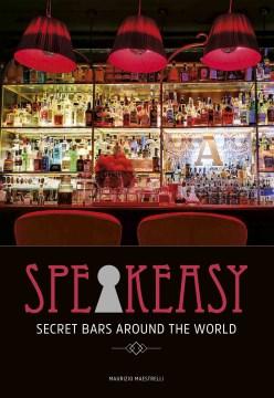 Speak Easy : Secret Bars Around the World