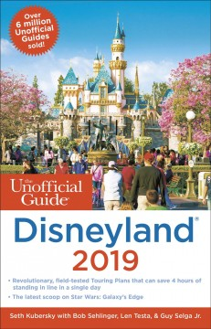The unofficial guide to Disneyland 2019 Seth Kubersky with Bob Sehlinger, Len Testa, and Guy Selga Jr.
