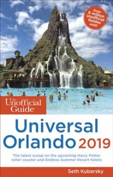 The unofficial guide to Universal Orlando, 2019 / Seth Kubersky with Bob Sehlinger & Len Testa.