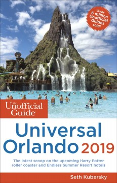 The unofficial guide to Universal Orlando, 2019 Seth Kubersky with Bob Sehlinger & Len Testa.