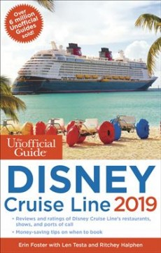 The unofficial guide to Disney Cruise Line 2019 / Erin Foster and Len Testa with Ritchey Halphen.