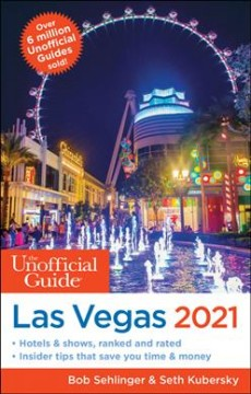 The Unofficial Guide to Las Vegas 2021