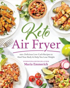 Keto Air Fryer : 200+ Delicious Low-carb Recipes to Heal Your Body & Help You Lose Weight